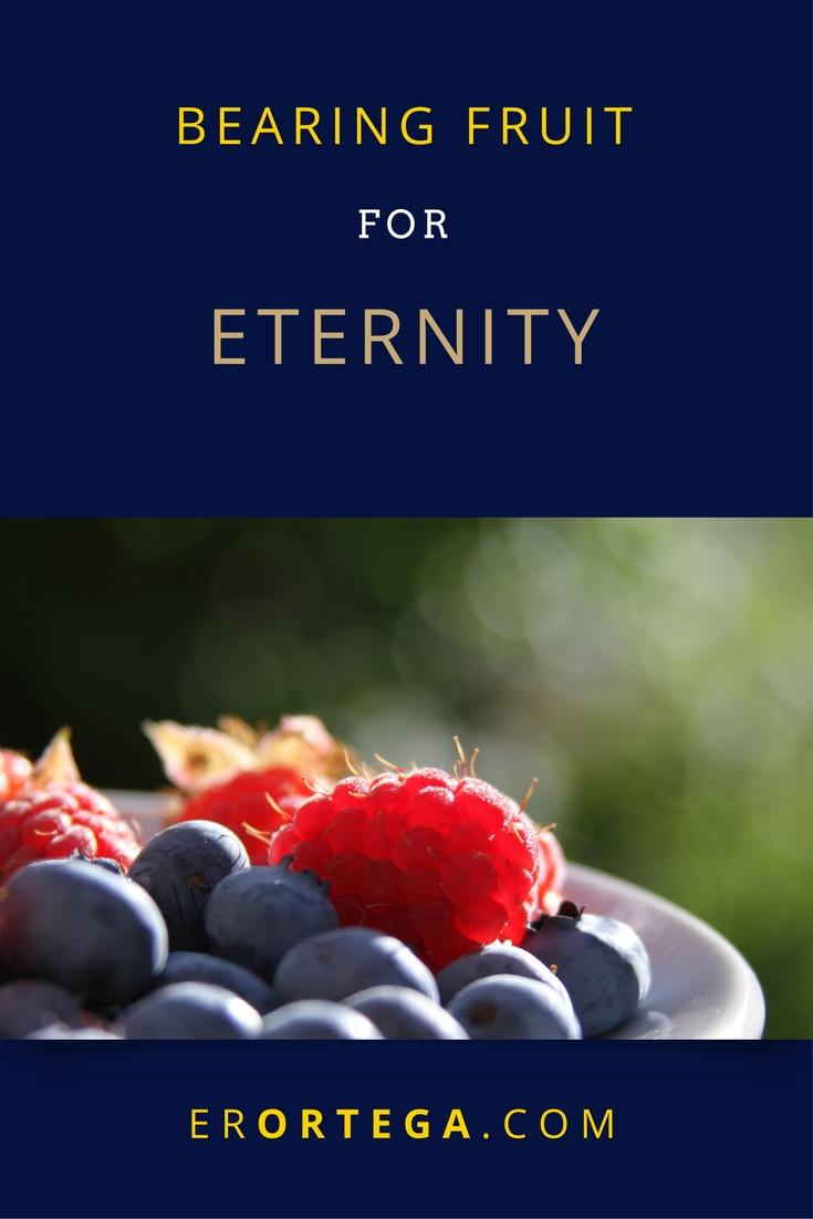 bearing fruit for eternity